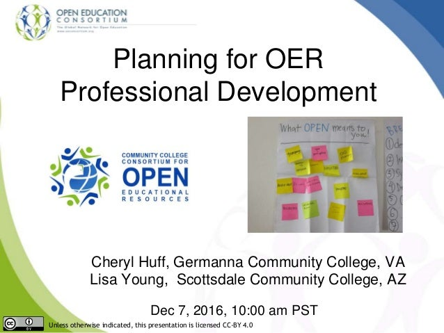 Planning for OER Professional Development Cheryl Huff, Germanna Community College, VA Lisa Young, Scottsdale Community Col...