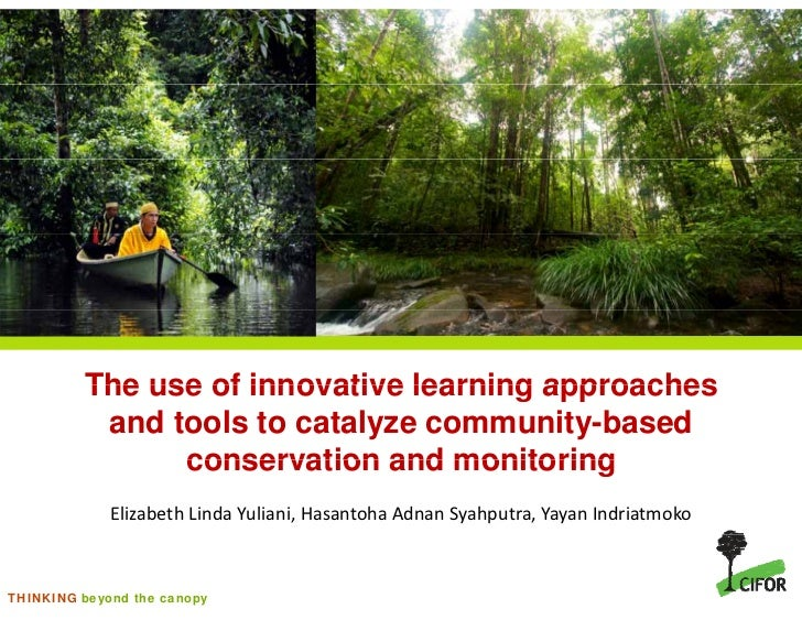 The use of innovative learning approaches          and tools to catalyze community-based               conservation and mo...