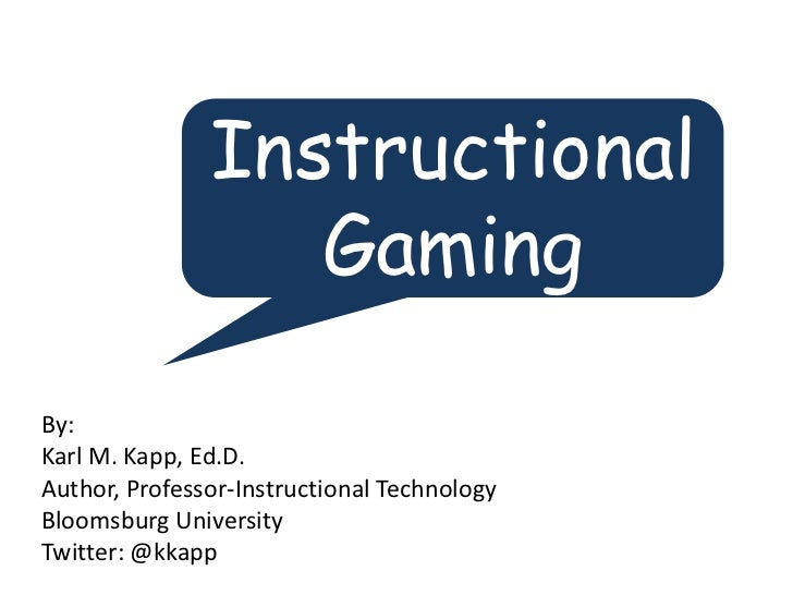 Instructional                  GamingBy:Karl M. Kapp, Ed.D.Author, Professor-Instructional TechnologyBloomsburg University...