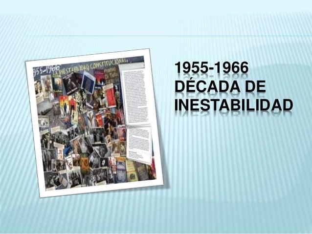 1955-1966  DÉCADA DE  INESTABILIDAD