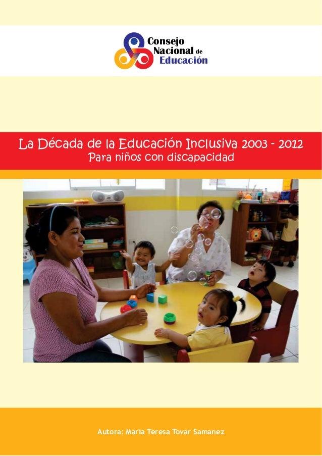 Consejo Nacional de Educación  La Década de la Educación Inclusiva 2003 - 2012 Para niños con discapacidad  Autora: María ...