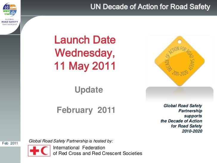 UN Decade of Action for Road Safety                        Launch Date                        Wednesday,                  ...