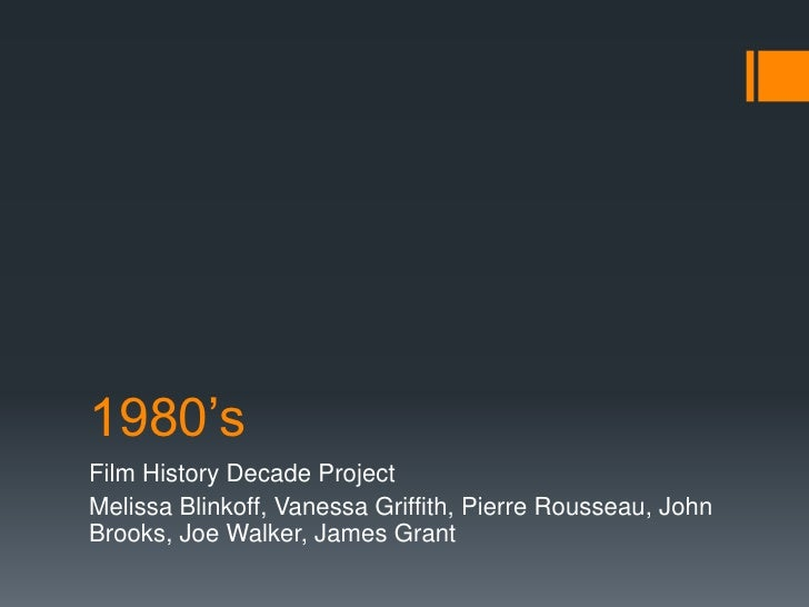 1980'sFilm History Decade ProjectMelissa Blinkoff, Vanessa Griffith, Pierre Rousseau, JohnBrooks, Joe Walker, James Grant
