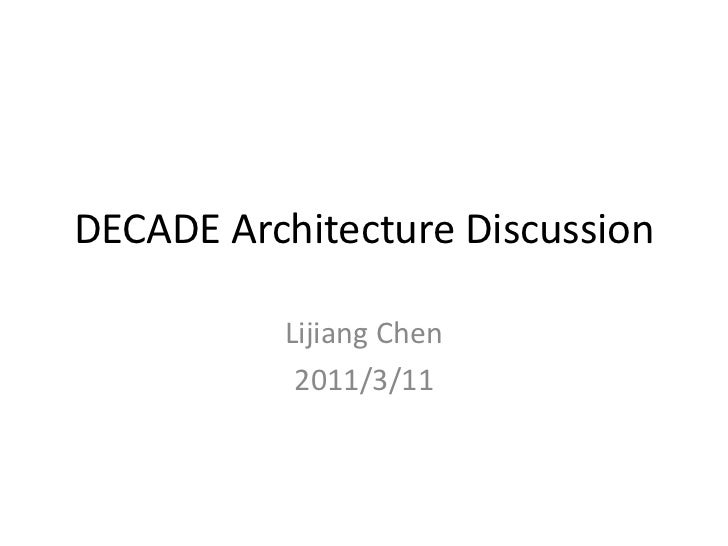 DECADE Architecture Discussion          Lijiang Chen           2011/3/11