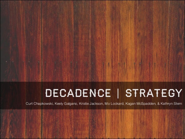 decadence | Strategy Curt Chapkowski, Keely Galgano, Kristie Jackson, Mo Lockard, Kagan McSpadden, & Kathryn Stern