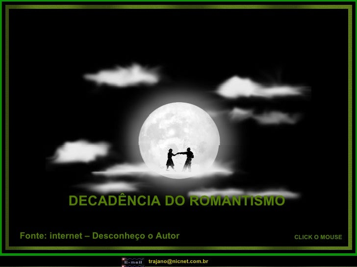 DECADÊNCIA DO ROMANTISMO   CLICK O MOUSE Fonte: internet – Desconheço o Autor