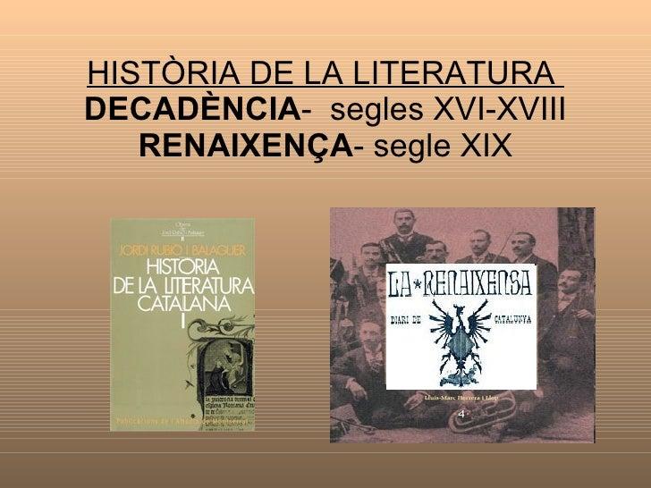 HISTÒRIA DE LA LITERATURA  DECADÈNCIA -  segles XVI-XVIII  RENAIXENÇA - segle XIX