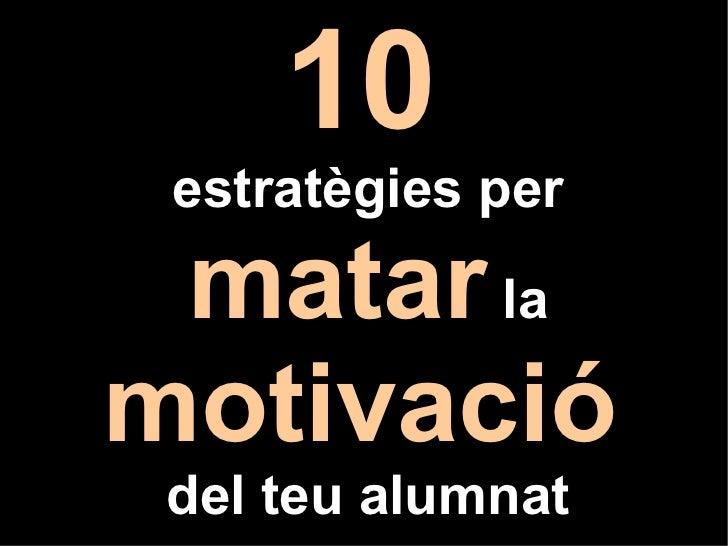 10   estratègies per  matar  la  motivació   del teu alumnat