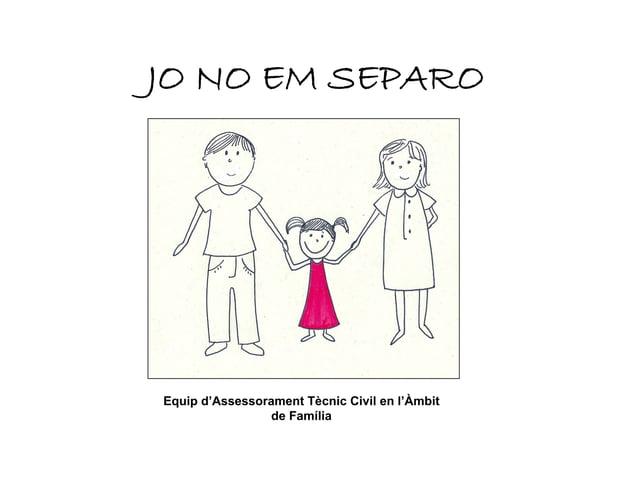 JO NO EM SEPARO  Equip d'Assessorament Tècnic Civil en l'Àmbit de Família