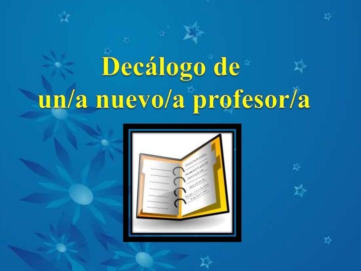 Decálogo de <br />un/a nuevo/a profesor/a<br />