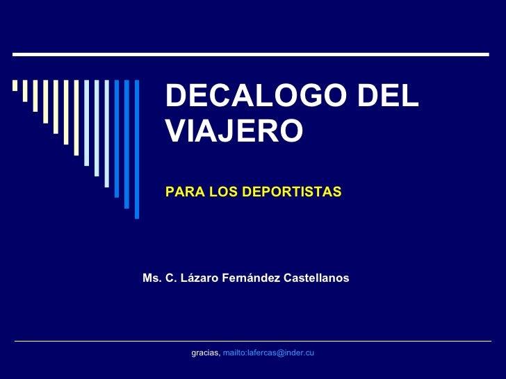 DECALOGO DEL VIAJERO PARA LOS DEPORTISTAS Ms. C. Lázaro Fernández Castellanos gracias,  mailto:lafercas@inder.cu