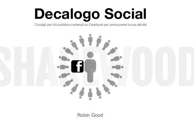 SHAREWOOD Decalogo Social Robin Good Consigli per chi pubblica contenuti su Facebook per promuovere la sua attività