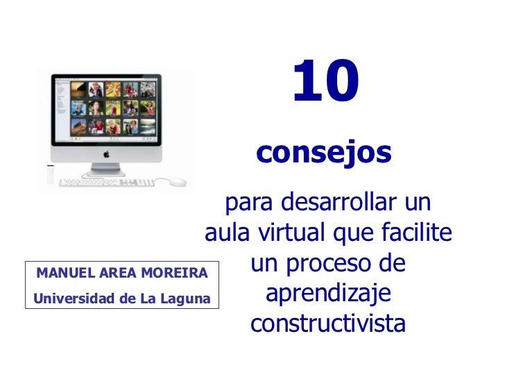 10   consejos  para desarrollar un aula virtual que facilite un proceso de aprendizaje constructivista MANUEL AREA MOREIRA...