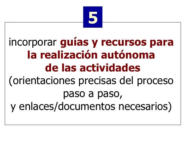 incorporar  guías y recursos para  la realización autónoma  de las actividades   (orientaciones precisas del proceso  paso...