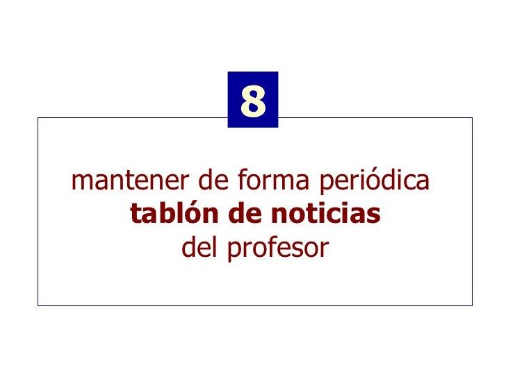 mantener de forma periódica  tablón de noticias del profesor 8