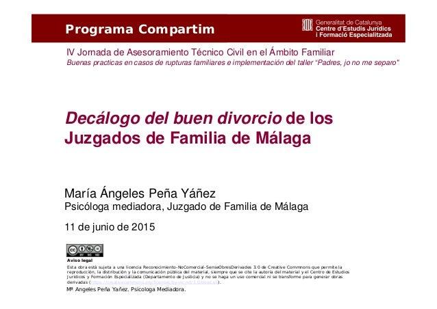 1 Mª Angeles Peña Yañez. Psicologa Mediadora. Decálogo del buen divorcio de los Juzgados de Familia de Málaga Programa Com...