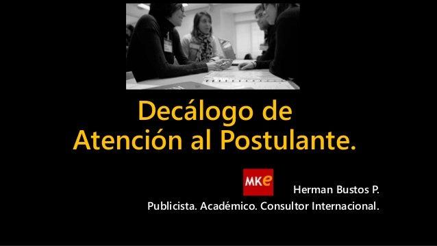 Decálogo de Atención al Postulante. Herman Bustos P. Publicista. Académico. Consultor Internacional.