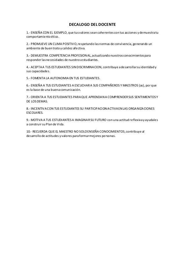 DECALOGO DEL DOCENTE 1.- ENSEÑA CON EL EJEMPLO, que tusvaloresseancoherentescontusaccionesydemuestratu comportamientoético...