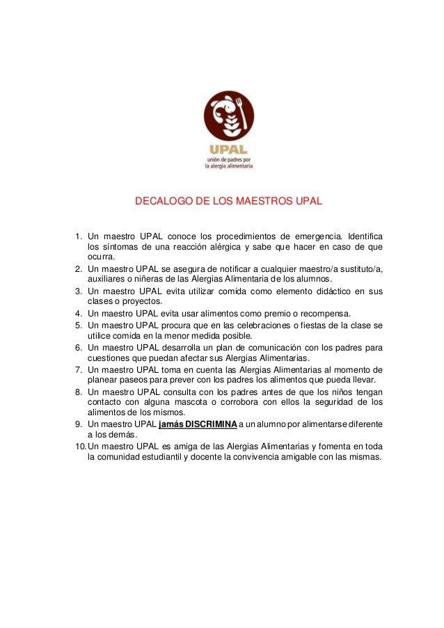 DECALOGO DE LOS MAESTROS UPAL 1. Un maestro UPAL conoce los procedimientos de emergencia. Identifica los síntomas de una r...