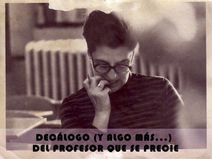 DECÁLOGO (Y ALGO MÁS...)DEL PROFESOR QUE SE PRECIE