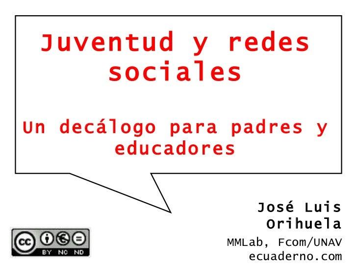 Juventud y redes sociales Un decálogo para padres y educadores José Luis Orihuela MMLab, Fcom/UNAV ecuaderno.com