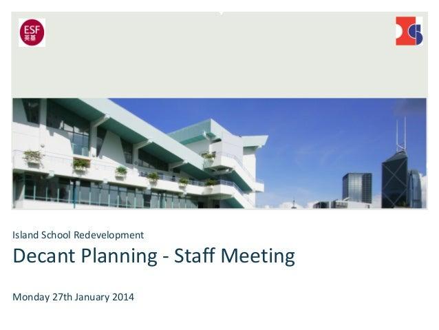 Island School Redevelopment  Decant Planning - Staff Meeting Monday 27th January 2014