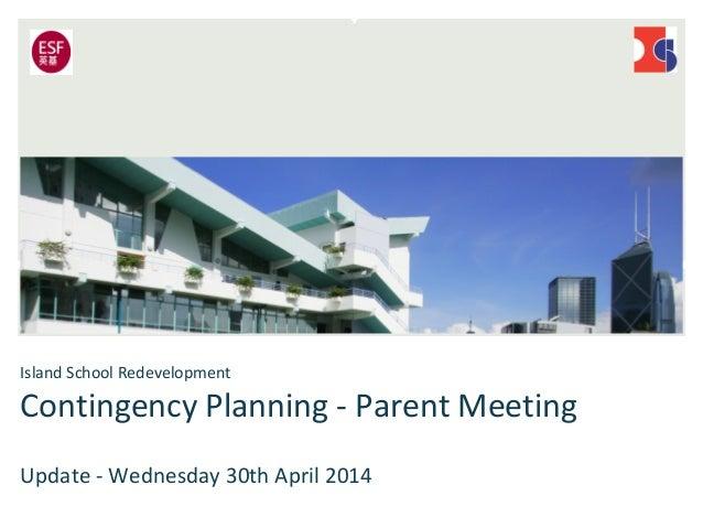 Island School Redevelopment Contingency Planning - Parent Meeting Update - Wednesday 30th April 2014