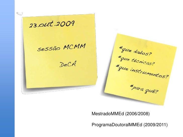 MestradoMMEd (2006/2008)<br />ProgramaDoutoralMMEd (2009/2011)<br />