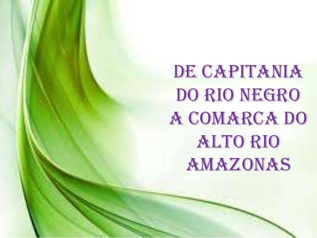 De Capitaniado Rio Negroa Comarca doAlto RioAmazonas