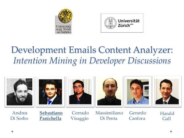 Development Emails Content Analyzer:  Intention Mining in Developer Discussions  Andrea Di Sorbo  Sebastiano...