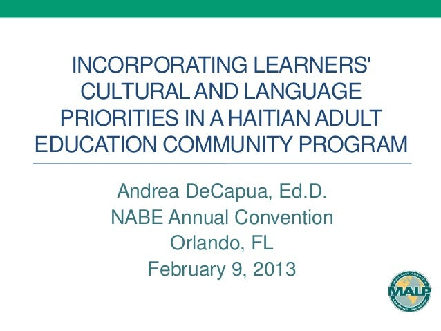 INCORPORATING LEARNERS    CULTURAL AND LANGUAGE  PRIORITIES IN A HAITIAN ADULTEDUCATION COMMUNITY PROGRAM      Andrea DeCa...