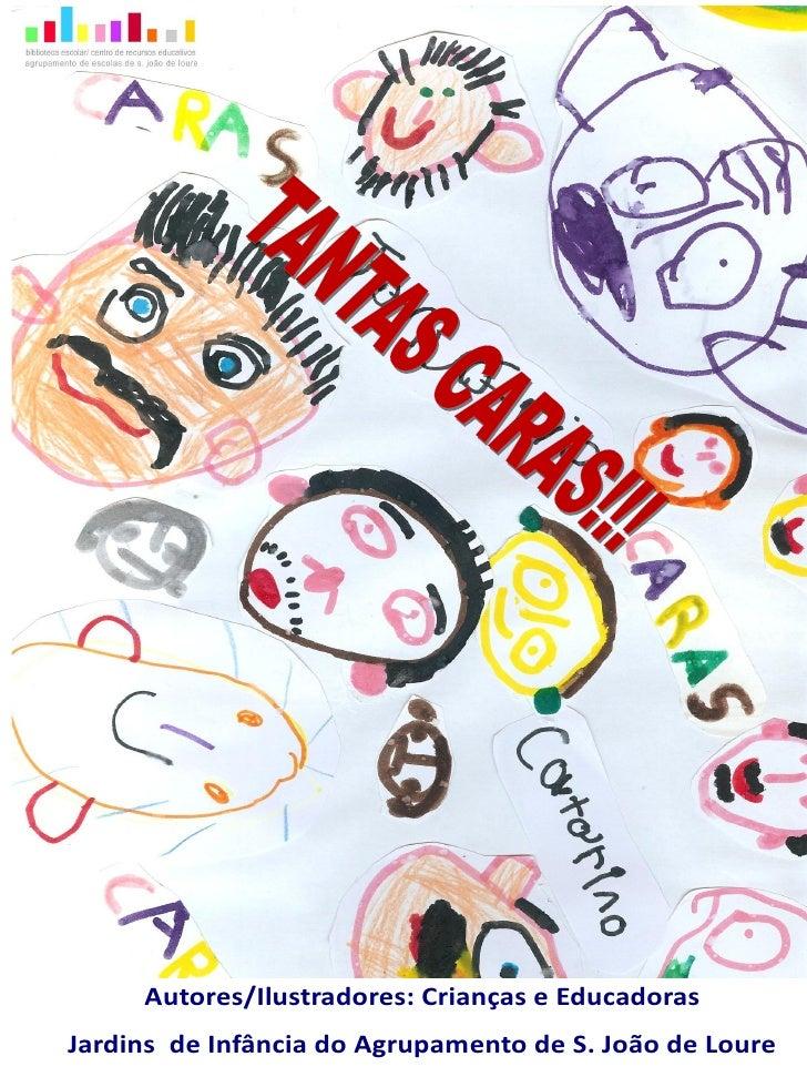 Autores/Ilustradores: Crianças e EducadorasJardins de Infância do Agrupamento de S. João de Loure