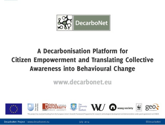 1 DecarboNet Project | www.decarbonet.eu July 2014 @DecarboNet A Decarbonisation Platform for Citizen Empowerment and Tran...
