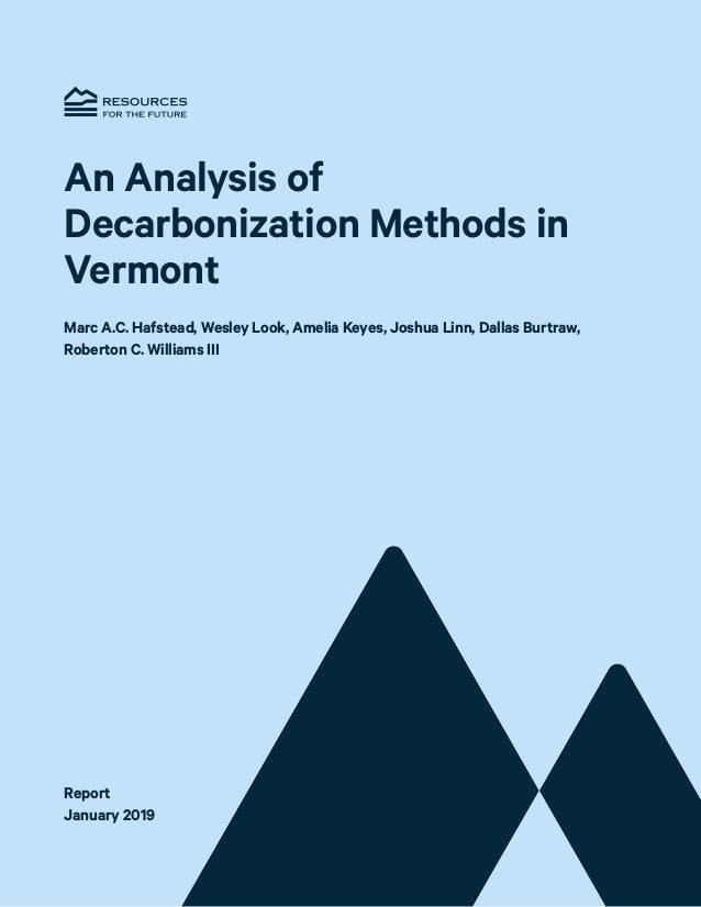 Resources for the Future i An Analysis of Decarbonization Methods in Vermont Marc A.C. Hafstead, Wesley Look, Amelia Keyes...