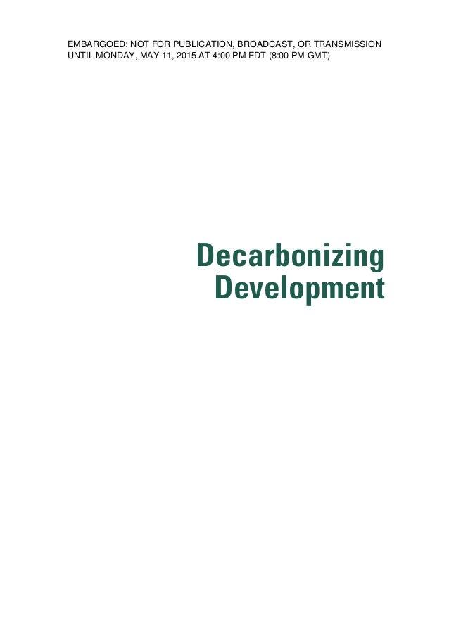 Decarbonizing Development DD.indb i 06/05/15 9:57 PM EMBARGOED: NOT FOR PUBLICATION, BROADCAST, OR TRANSMISSION UNTIL MOND...