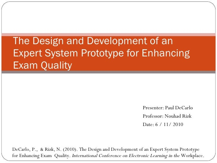 Presenter:  Paul DeCarlo Professor: Nouhad Rizk Date:  6 / 11/ 2010 The Design and Development of an Expert System Prototy...