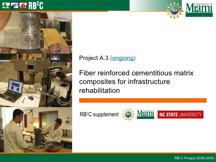 Project A.3   ( ongoing ) Fiber reinforced cementitious matrix composites for infrastructure rehabilitation RB 2 C Project...