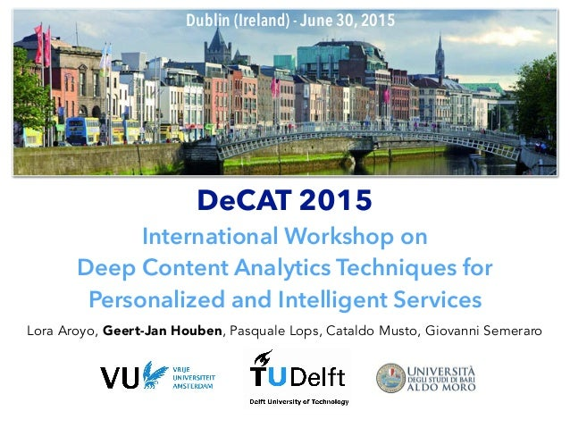 DeCAT 2015 International Workshop on Deep Content Analytics Techniques for Personalized and Intelligent Services Lora Aroy...