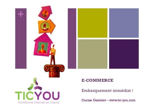 +    E-COMMERCE    Embarquement immédiat !    Carine Gentelet – www.tic-you.com