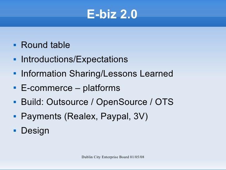E-biz 2.0 <ul><li>Round table </li></ul><ul><li>Introductions/Expectations </li></ul><ul><li>Information Sharing/Lessons L...