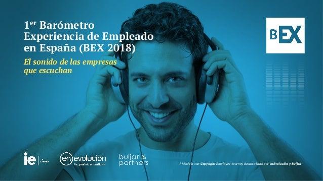1er Barómetro Experiencia de Empleado en España (BEX 2018) El sonido de las empresas que escuchan *ModeloconCopyrightE...