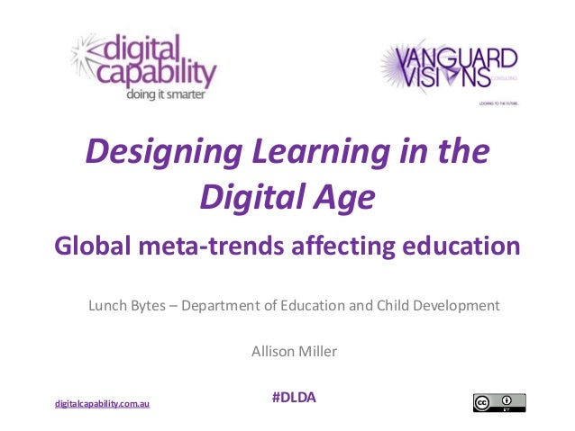 Designing Learning in the              Digital AgeGlobal meta-trends affecting education        Lunch Bytes – Department o...