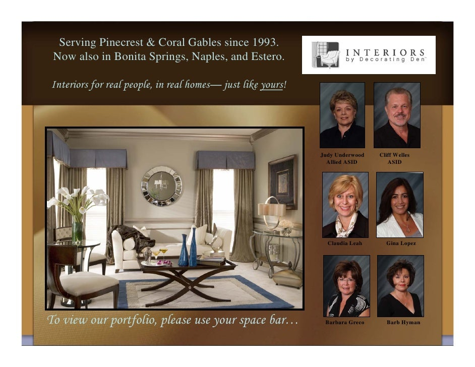 Serving Pinecrest & Coral Gables since 1993.  Now also in Bonita Springs, Naples, and Estero.  Interiors for real people, ...