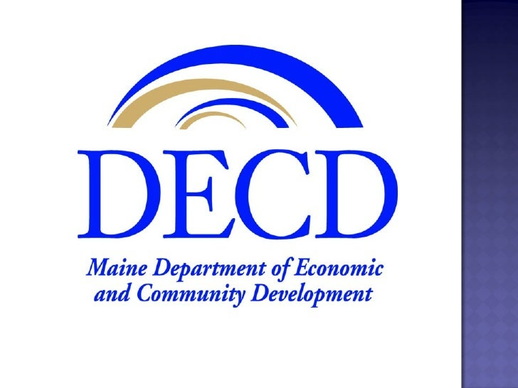 Mission: create economic opportunity for  the people of Maine Enhance labor, capital and technology  to improve the econo...