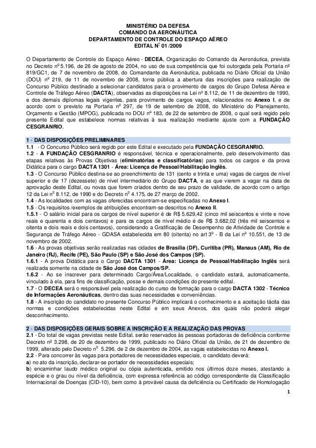 1 MINISTÉRIO DA DEFESA COMANDO DA AERONÁUTICA DEPARTAMENTO DE CONTROLE DO ESPAÇO AÉREO EDITAL Nº 01 /2009 O Departamento d...