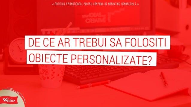 << articole promotionale pentru campanii de marketing remarcabile >> OBIECTE PERSONALIZATE? DE CE AR TREBUI SA FOLOSITI