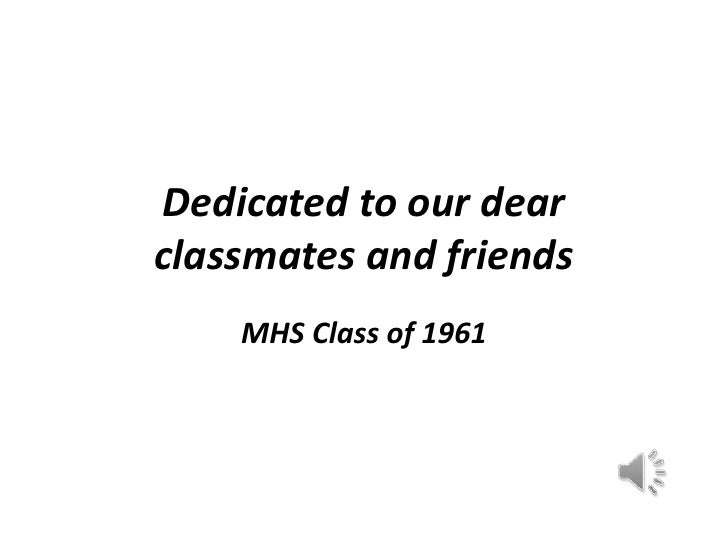 Dedicated to our dear classmates and friends<br />MHS Class of 1961<br />