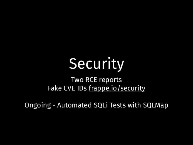 Security Two RCE reports Fake CVE IDs frappe.io/security Ongoing - Automated SQLi Tests with SQLMap
