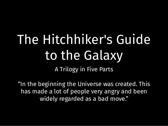 """The Hitchhiker's Guide to the Galaxy A Trilogy in Five Parts """"In the beginning the Universe was created. This has made a l..."""
