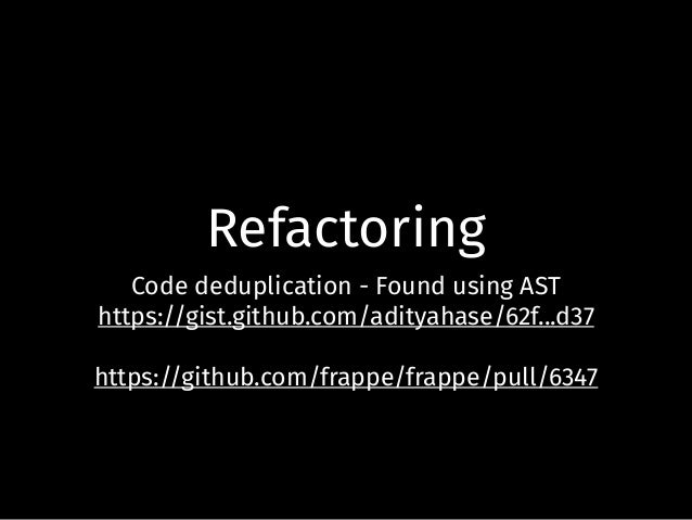 Refactoring Code deduplication - Found using AST https://gist.github.com/adityahase/62f...d37 https://github.com/frappe/fr...